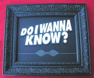 Do I Wanna Know ?   14 x 11 inch  ARCTIC MONKEYS